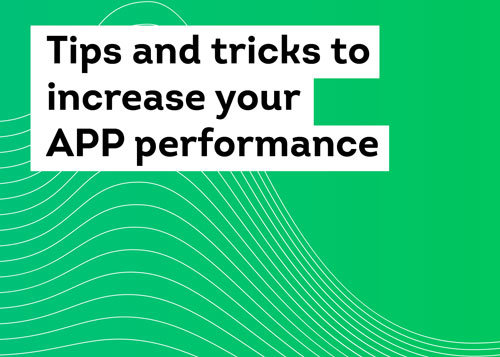 Tips and tricks to increase your APP performance