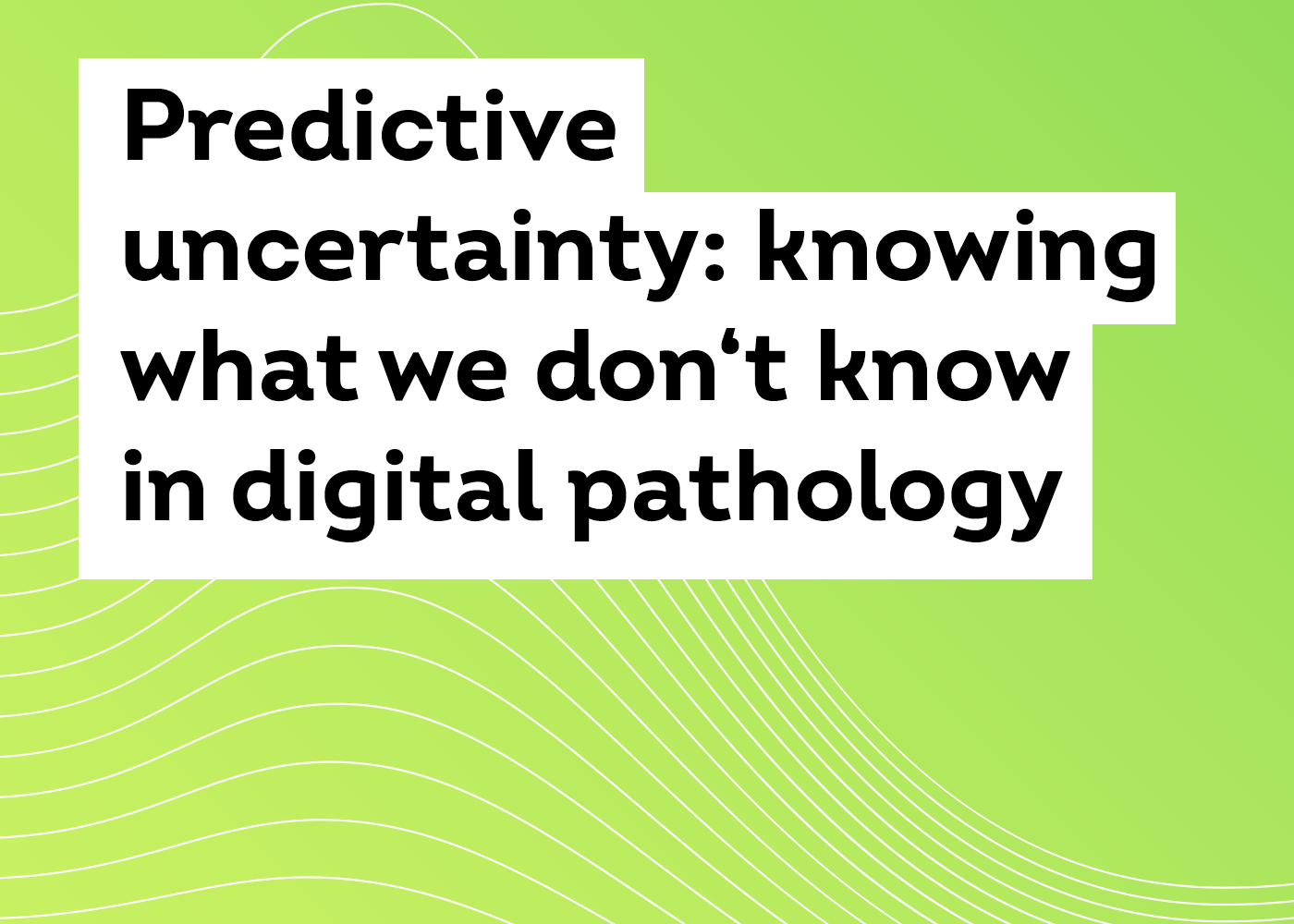 Predictive uncertainty: Knowing what we don't know in image data